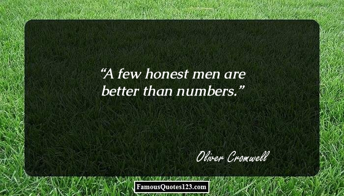 A few honest men are better than numbers.