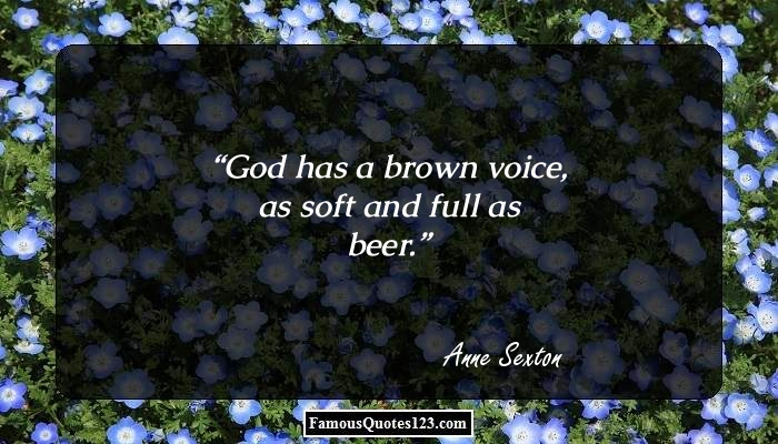 God has a brown voice, as soft and full as beer.
