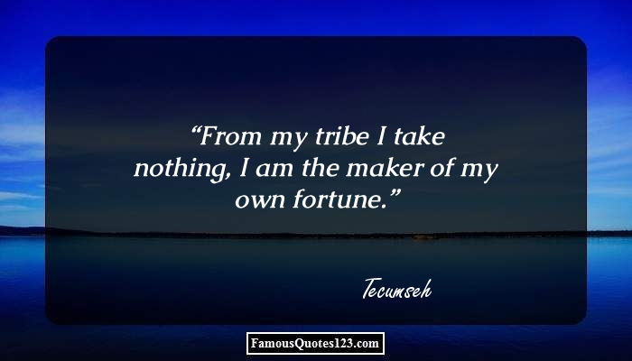 From my tribe I take nothing, I am the maker of my own fortune.