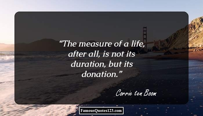 The measure of a life, after all, is not its duration, but its donation.