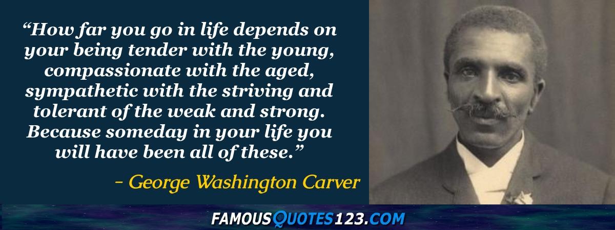 George Washington Carver Quotes George Washington Carver Quotes   Famous Quotations By George  George Washington Carver Quotes