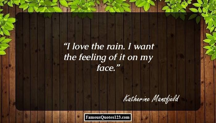 I love the rain. I want the feeling of it on my face.
