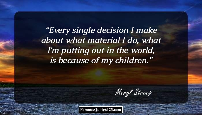 Every single decision I make about what material I do, what I'm putting out in the world, is because of my children.