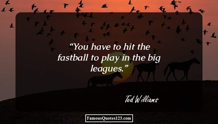 You have to hit the fastball to play in the big leagues.