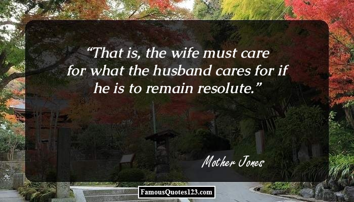 That is, the wife must care for what the husband cares for if he is to remain resolute.