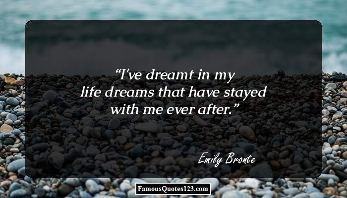 I've dreamt in my life dreams that have stayed with me ever after.