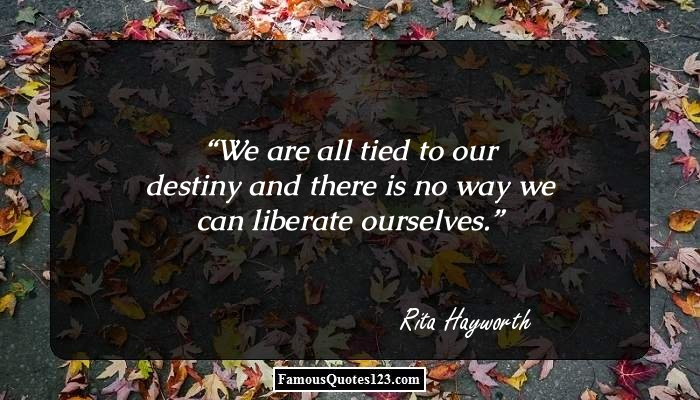 We are all tied to our destiny and there is no way we can liberate ourselves.
