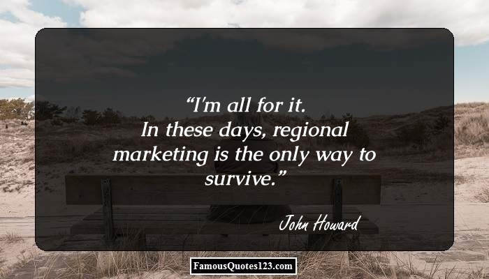 I'm all for it. In these days, regional marketing is the only way to survive.
