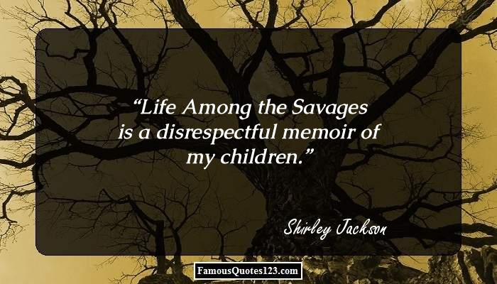 Life Among the Savages is a disrespectful memoir of my children.