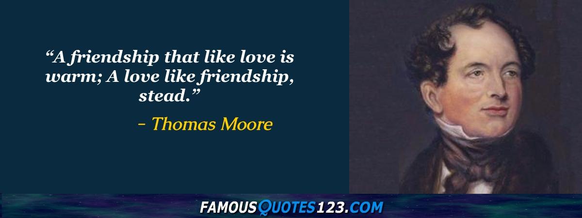 A friendship that like love is warm; A love like friendship, stead.