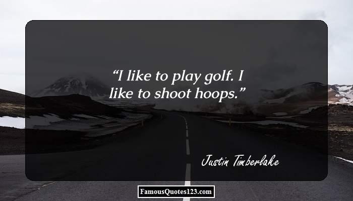 I like to play golf. I like to shoot hoops.