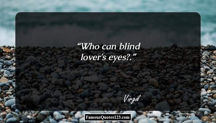 Who can blind lover's eyes?.