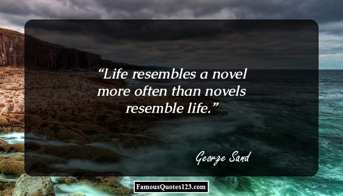 Life resembles a novel more often than novels resemble life.