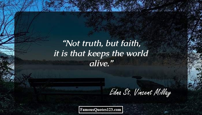 Not truth, but faith, it is that keeps the world alive.