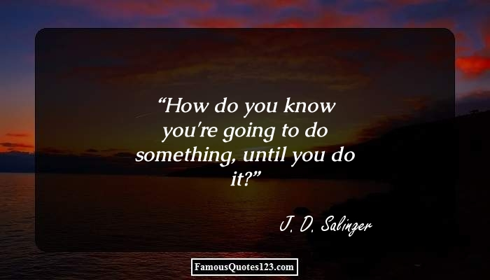 How do you know you're going to do something, until you do it?