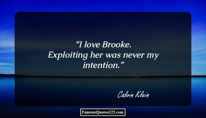 I love Brooke. Exploiting her was never my intention.