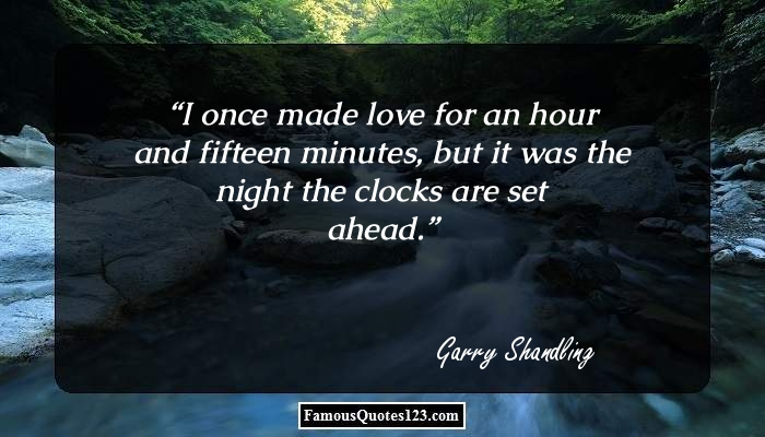 I once made love for an hour and fifteen minutes, but it was the night the clocks are set ahead.