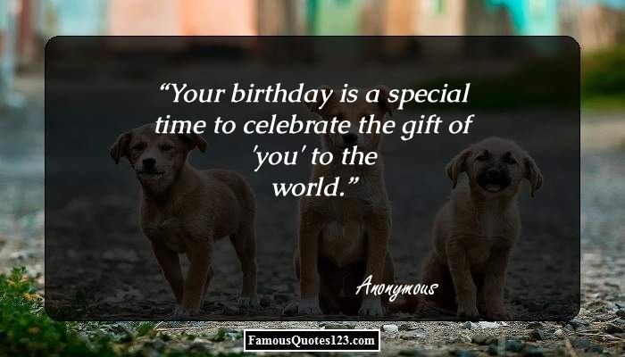 Your birthday is a special time to celebrate the gift of 'you' to the world.